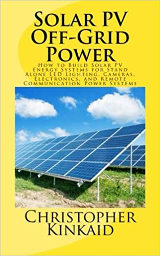 Buy Solar PV Off-Grid Power: How to Build Solar PV Energy Systems for Stand Alone LED Lighting, Cameras, Electronics, and Remote Communication Power Systems