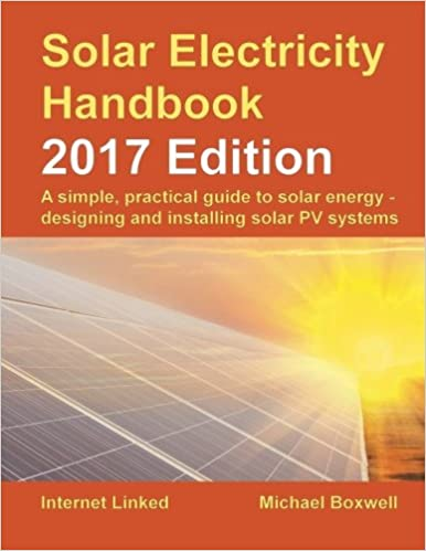 Buy Solar Electricity Handbook - 2017 Edition: A simple, practical guide to solar energy - designing and installing solar PV systems